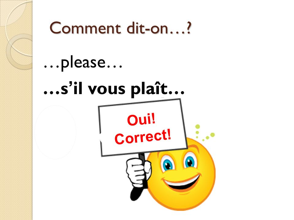 Non! Incorrect! Oui! Correct! Comment dit-on…? Thank you for calling. Merci davoir appelé.