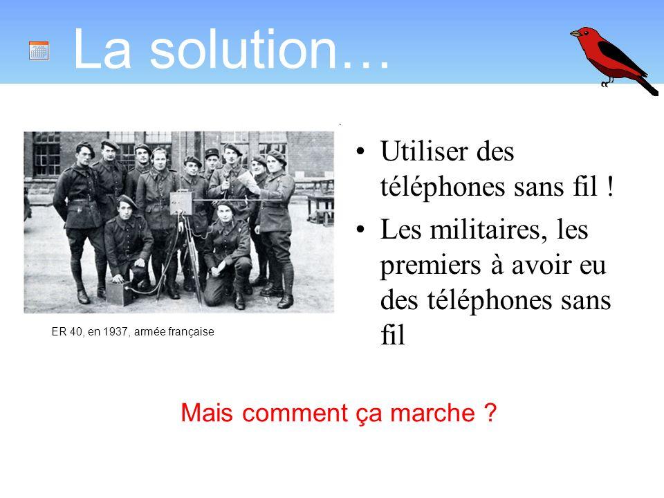La solution… Utiliser des téléphones sans fil .