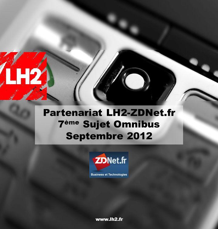 Partenariat LH2- ZDNet Sujet Omnibus Octobre 2010 www.lh2.fr Partenariat LH2-ZDNet.fr 7 ème Sujet Omnibus Septembre 2012