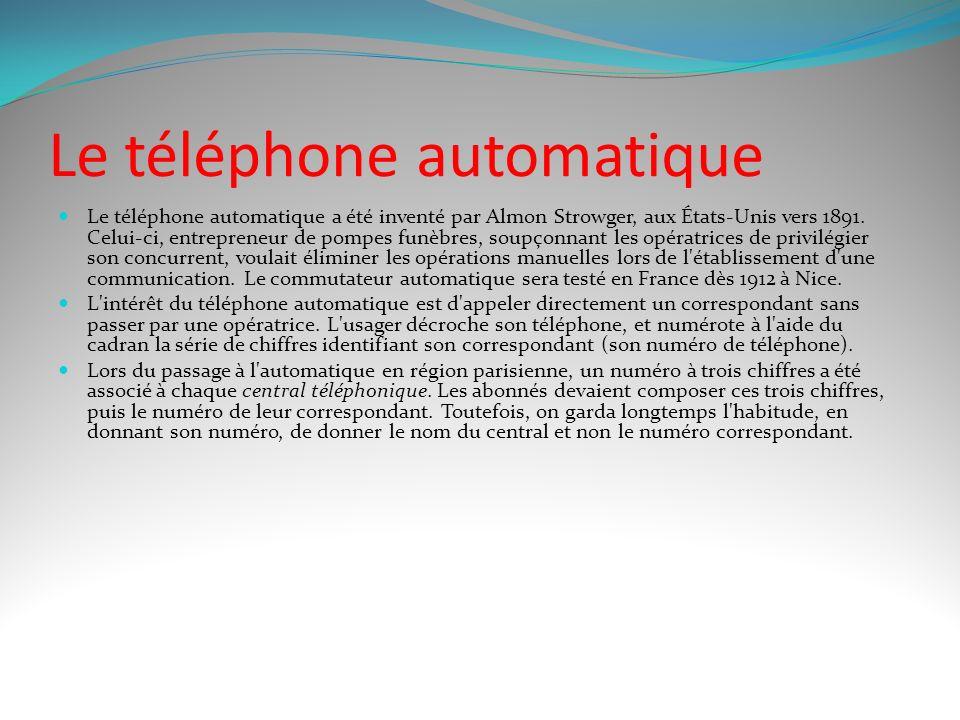 Le téléphone automatique Le téléphone automatique a été inventé par Almon Strowger, aux États-Unis vers 1891.