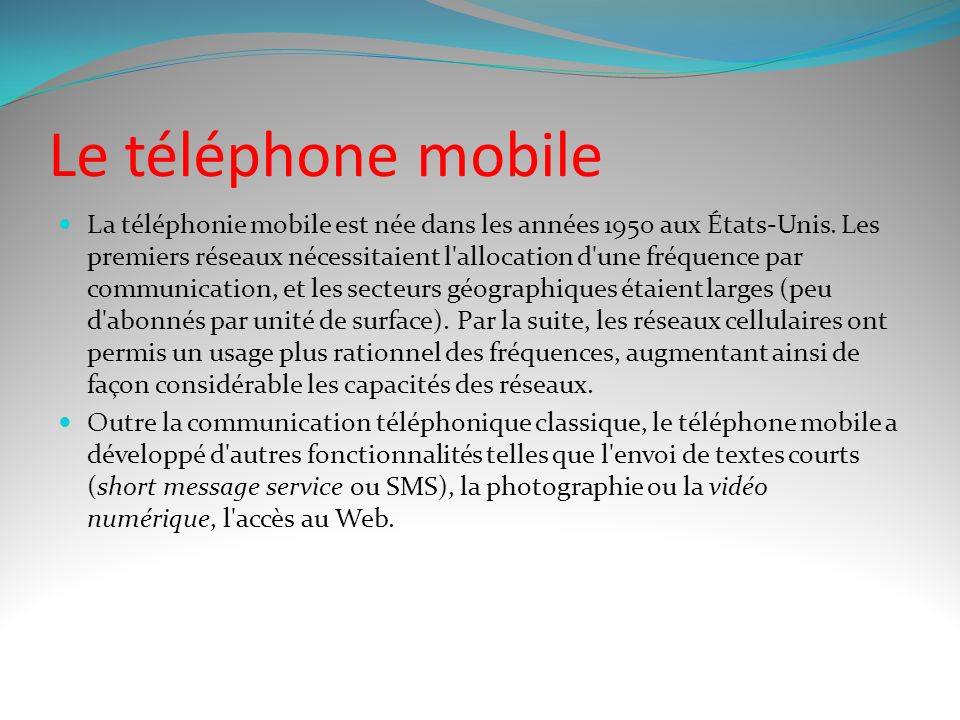 Le téléphone mobile La téléphonie mobile est née dans les années 1950 aux États-Unis.