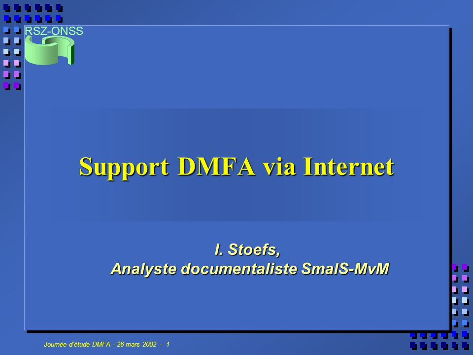 RSZ-ONSS Journée détude DMFA - 26 mars 2002 - 1 Support DMFA via Internet I.