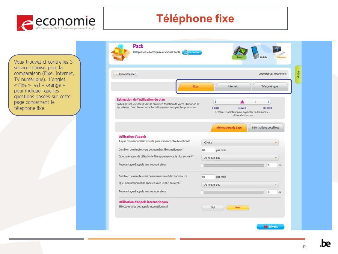 12 Téléphone fixe Vous trouvez ci-contre les 3 services choisis pour la comparaison (Fixe, Internet, TV numérique).