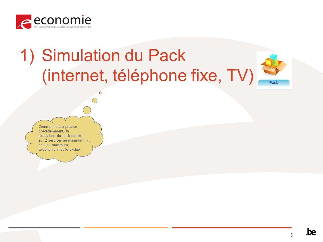5 1)Simulation du Pack (internet, téléphone fixe, TV) Comme il a été précisé précédemment, la simulation du pack portera sur 2 services au minimum et 3 au maximum, téléphonie mobile exclue.