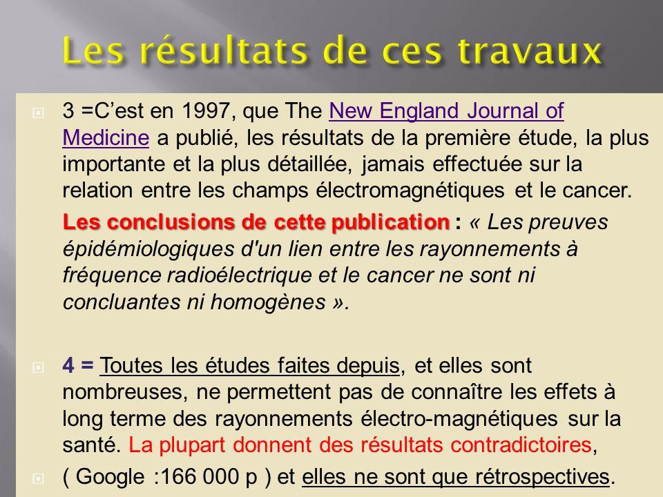 3 =Cest en 1997, que The New England Journal of Medicine a publié, les résultats de la première étude, la plus importante et la plus détaillée, jamais