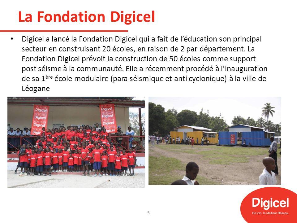 La Fondation Digicel Digicel a lancé la Fondation Digicel qui a fait de léducation son principal secteur en construisant 20 écoles, en raison de 2 par