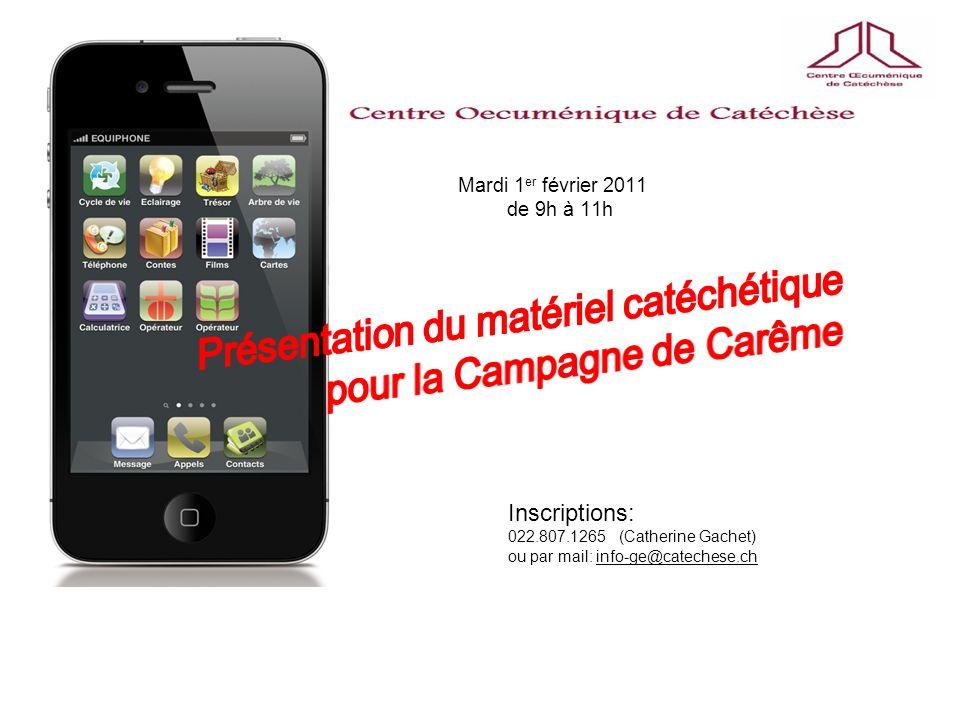 Inscriptions: 022.807.1265 (Catherine Gachet) ou par mail: info-ge@catechese.ch Mardi 1 er février 2011 de 9h à 11h