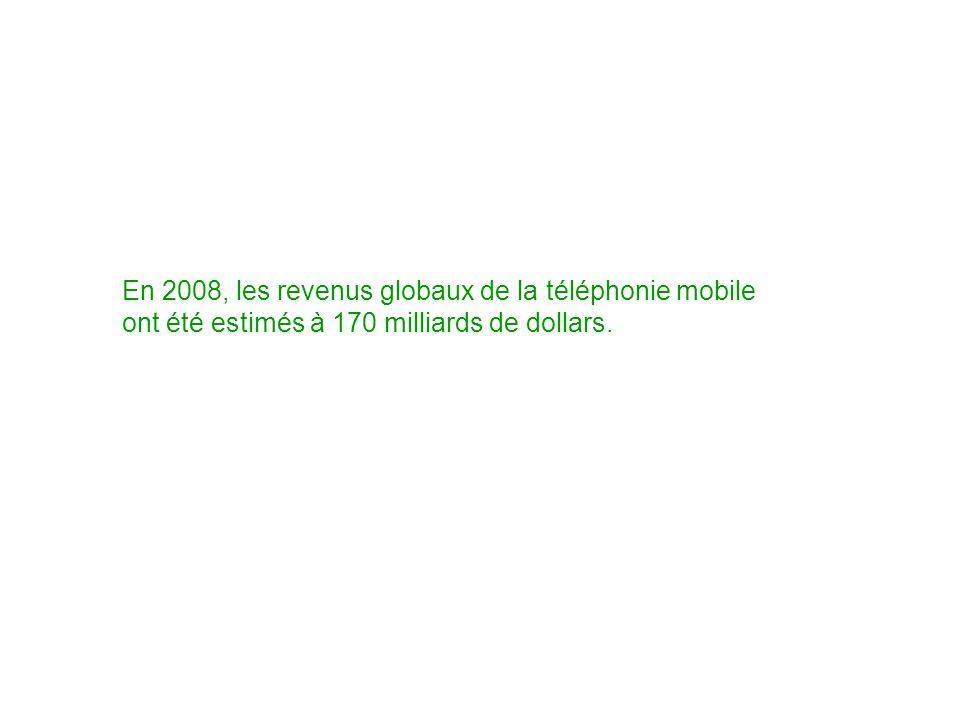 En 2008, les revenus globaux de la téléphonie mobile ont été estimés à 170 milliards de dollars.
