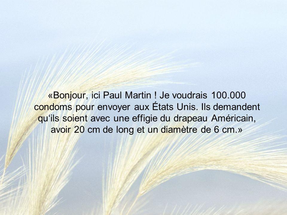 «Bonjour, ici Paul Martin . Je voudrais 100.000 condoms pour envoyer aux États Unis.
