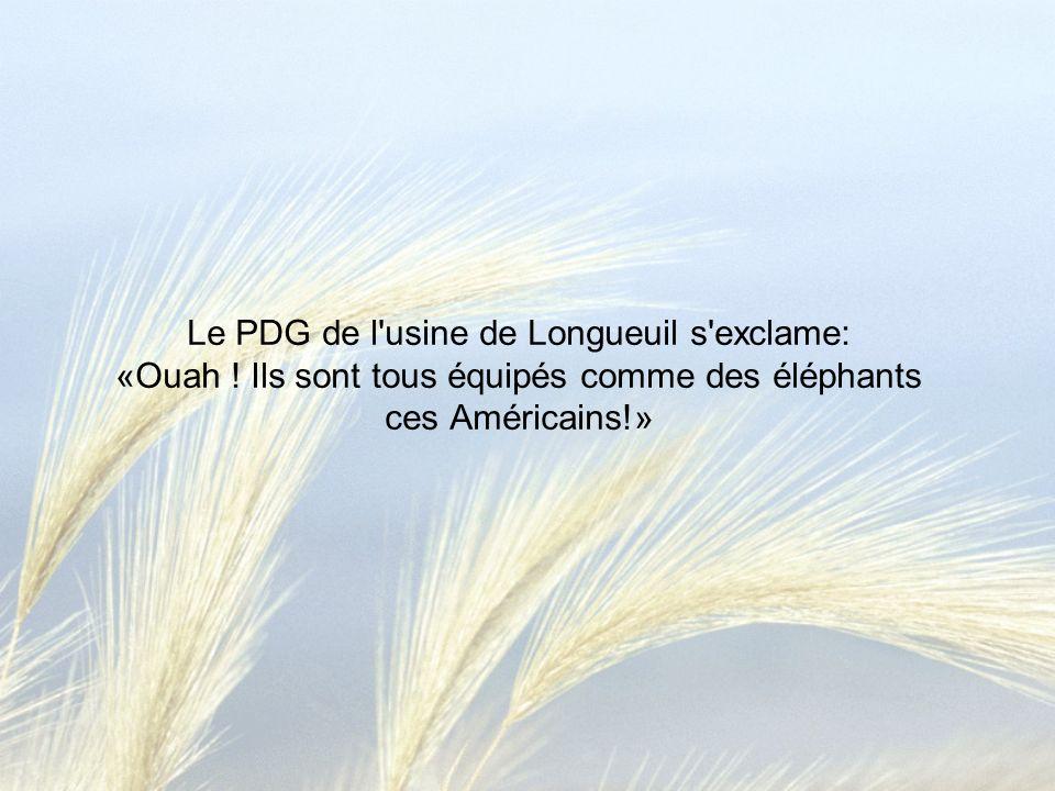 Le PDG de l usine de Longueuil s exclame: «Ouah .