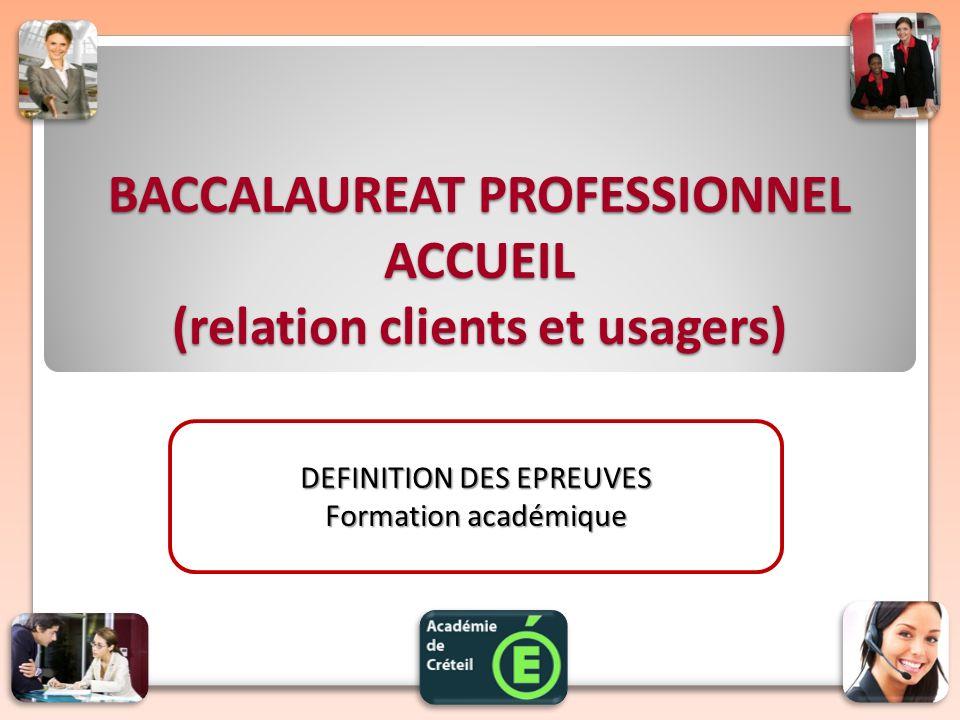 BACCALAUREAT PROFESSIONNEL ACCUEIL (relation clients et usagers) DEFINITION DES EPREUVES Formation académique
