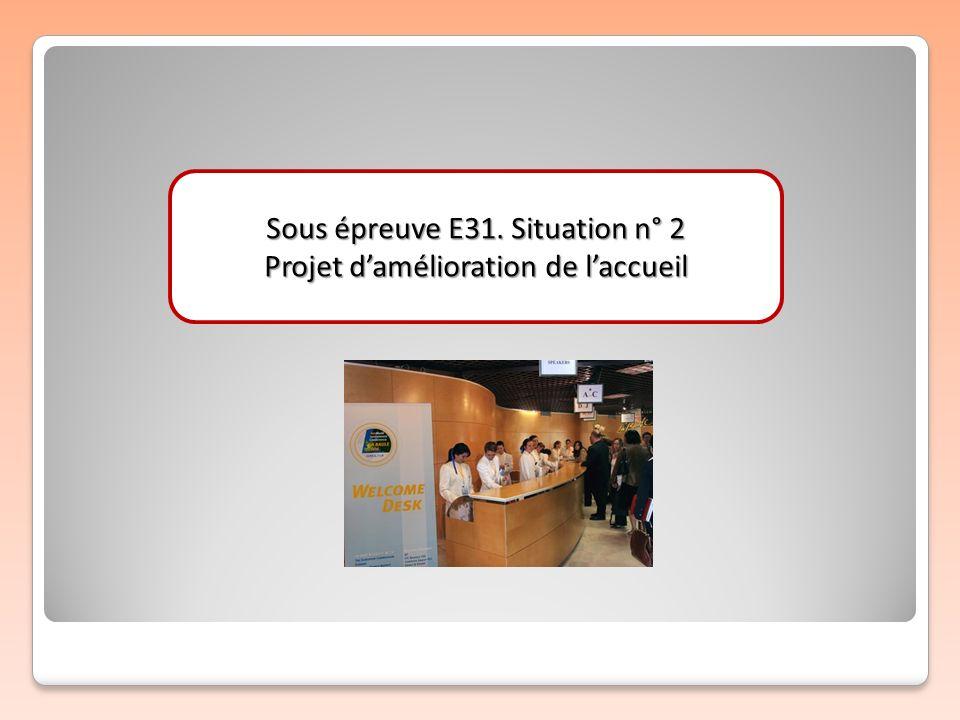 Sous épreuve E31. Situation n° 2 Projet damélioration de laccueil