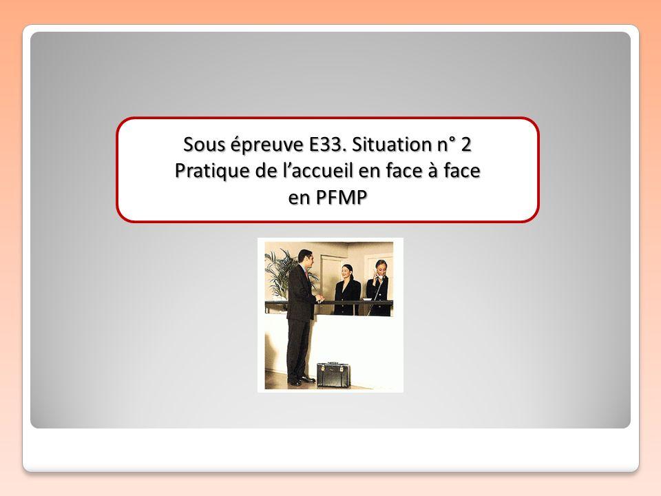 Sous épreuve E33. Situation n° 2 Pratique de laccueil en face à face en PFMP