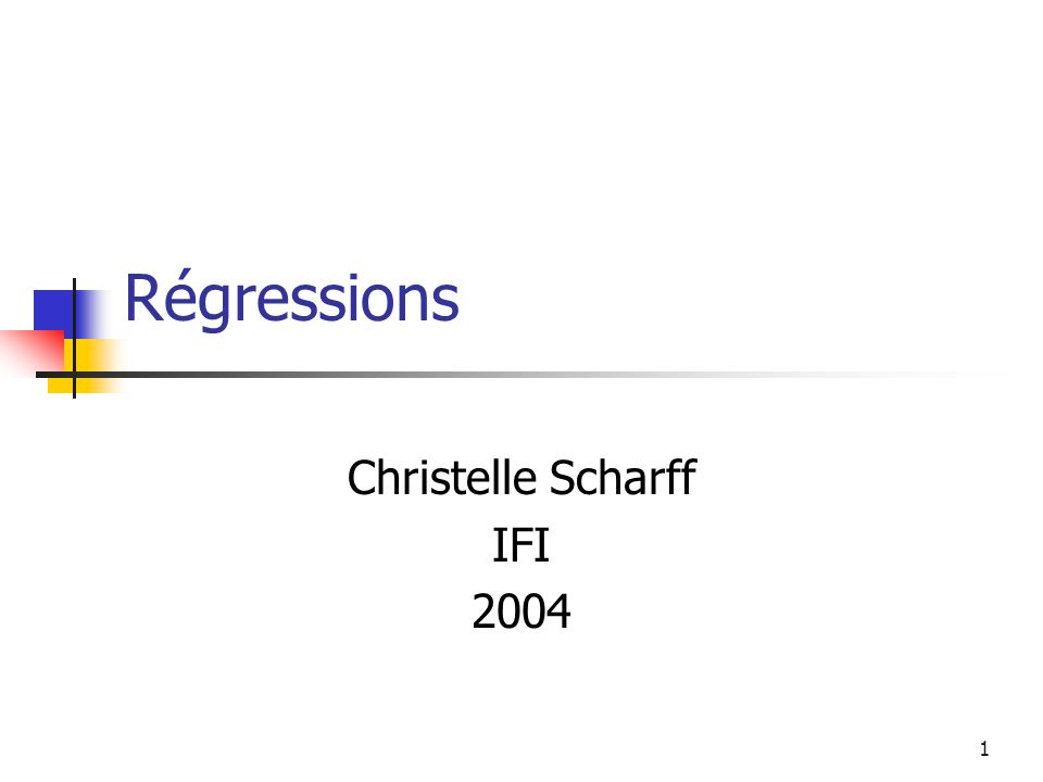 1 Régressions Christelle Scharff IFI 2004
