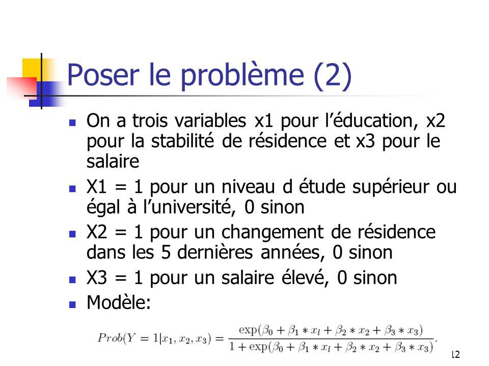 12 Poser le problème (2) On a trois variables x1 pour léducation, x2 pour la stabilité de résidence et x3 pour le salaire X1 = 1 pour un niveau d étud