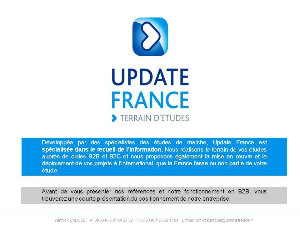 Yannick BADUEL - P: 00 33 (0)6 87 56 23 62 - T: 00 33 (0)1 83 62 13 64 - E-mail: yannick.baduel@updatefrance.fr Développée par des spécialistes des ét
