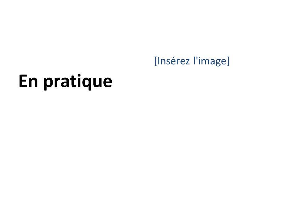 En pratique [Insérez l'image]