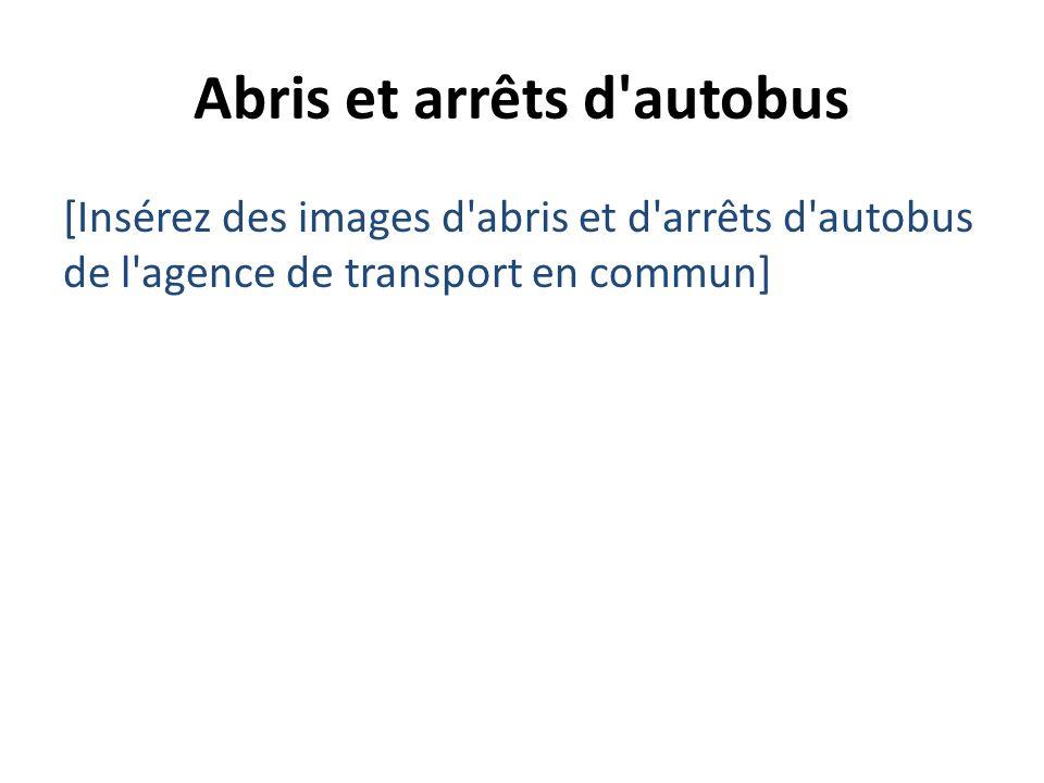 Abris et arrêts d'autobus [Insérez des images d'abris et d'arrêts d'autobus de l'agence de transport en commun]