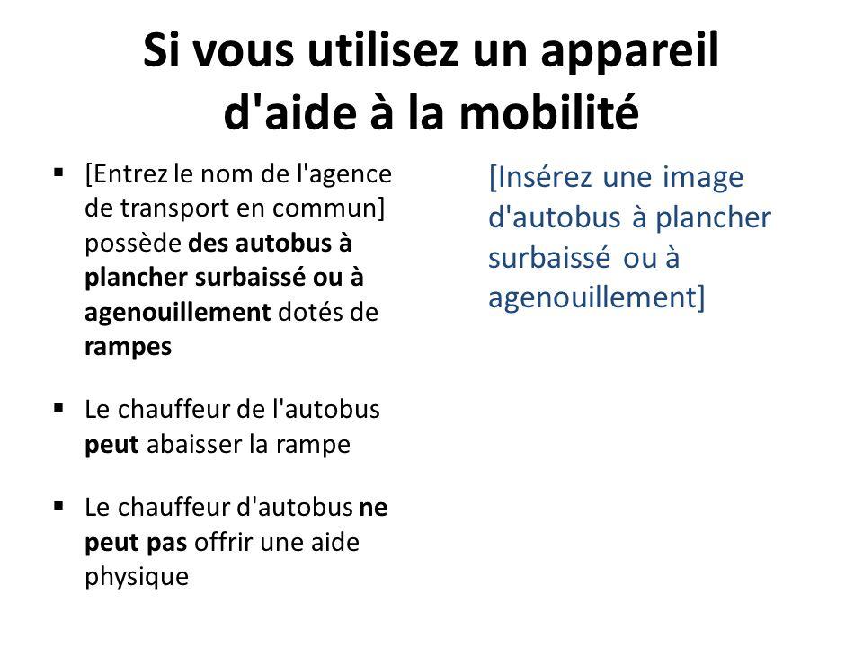 Si vous utilisez un appareil d'aide à la mobilité [Entrez le nom de l'agence de transport en commun] possède des autobus à plancher surbaissé ou à age