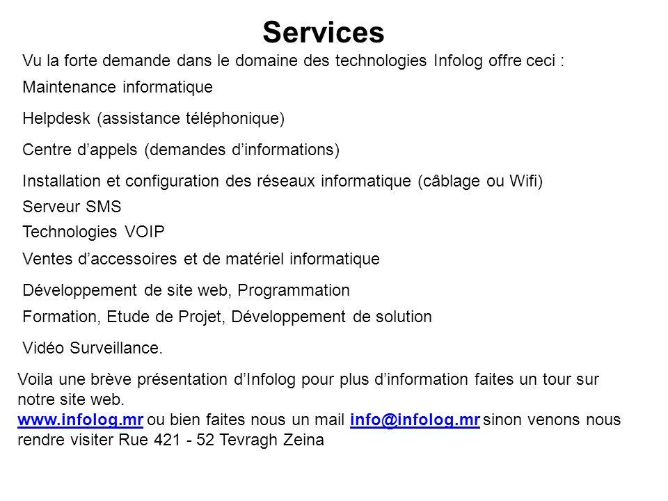 Services Vu la forte demande dans le domaine des technologies Infolog offre ceci : Maintenance informatique Helpdesk (assistance téléphonique) Centre