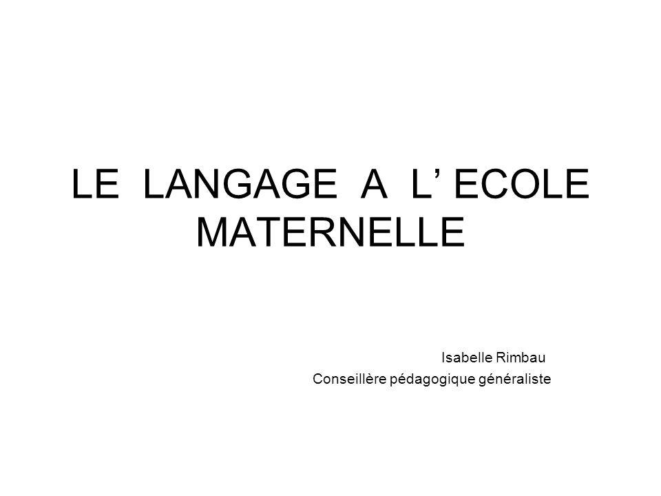 LE LANGAGE A L ECOLE MATERNELLE Isabelle Rimbau Conseillère pédagogique généraliste