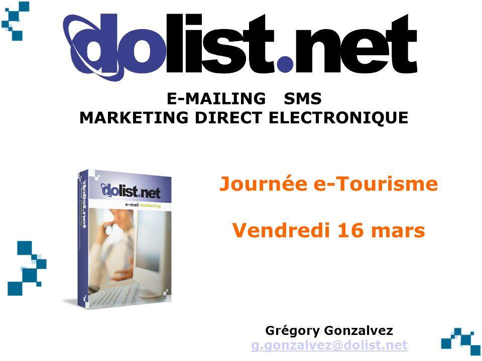 Journée e-Tourisme Vendredi 16 mars E-MAILING SMS MARKETING DIRECT ELECTRONIQUE Grégory Gonzalvez g.gonzalvez@dolist.net