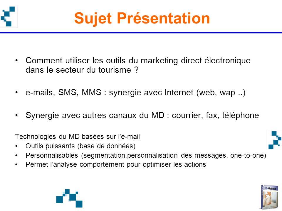 Sujet Présentation Comment utiliser les outils du marketing direct électronique dans le secteur du tourisme ? e-mails, SMS, MMS : synergie avec Intern