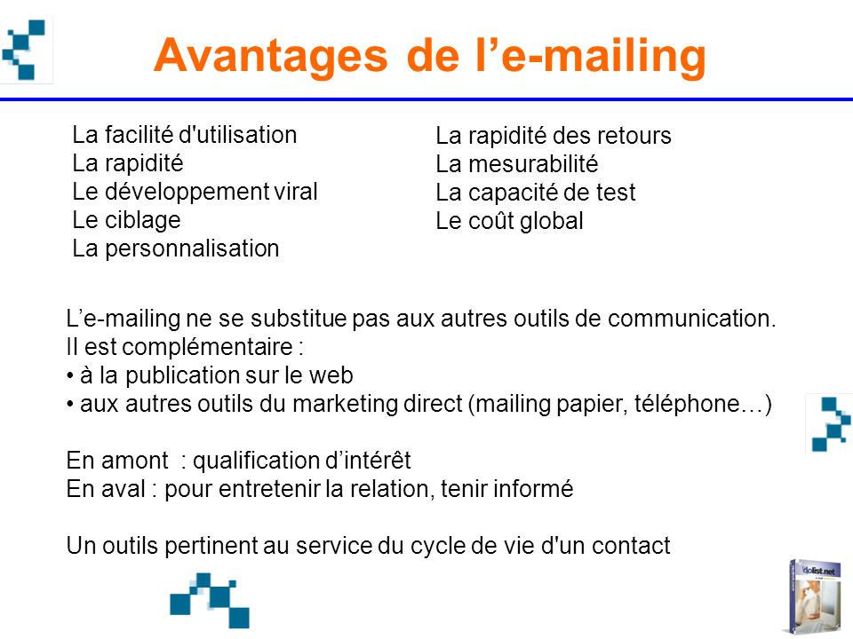 Avantages de le-mailing Le-mailing ne se substitue pas aux autres outils de communication. Il est complémentaire : à la publication sur le web aux aut
