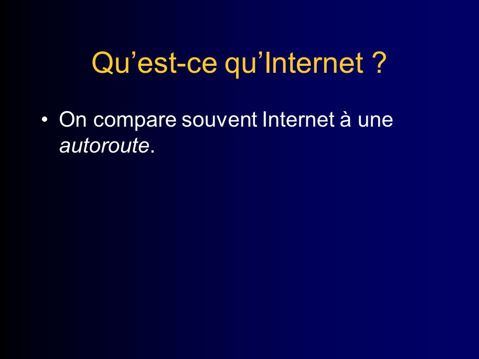 Quest-ce quInternet On compare souvent Internet à une autoroute.