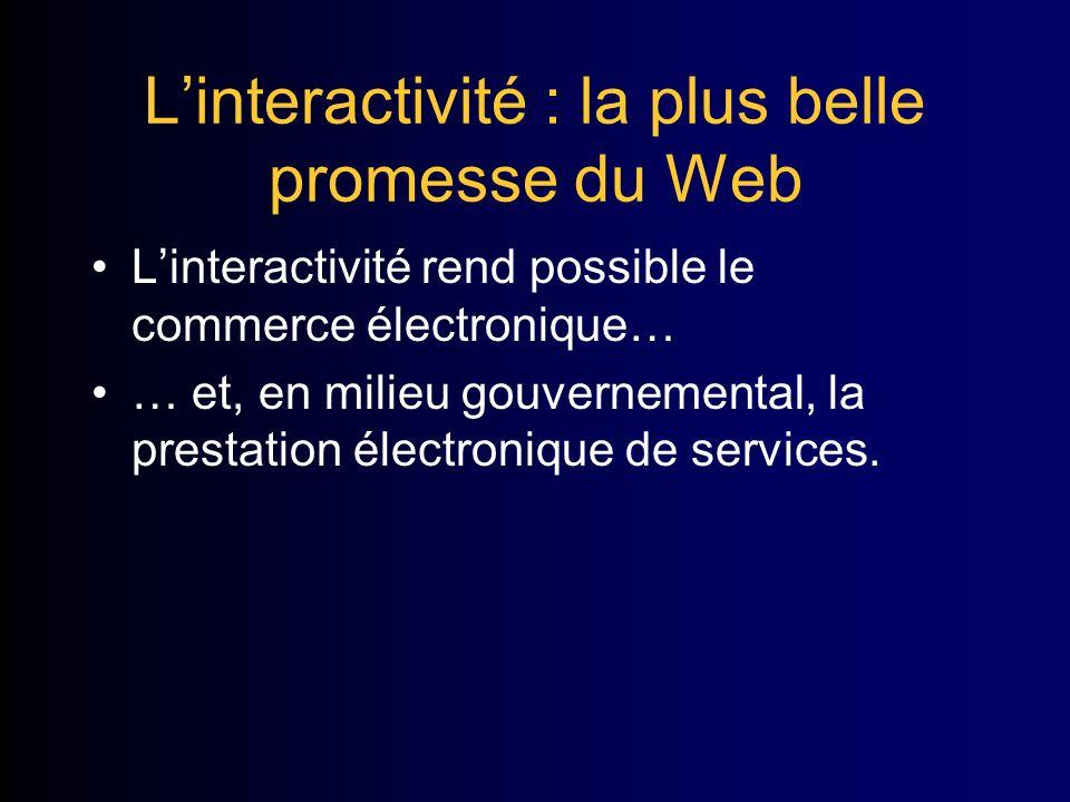 Linteractivité : la plus belle promesse du Web Linteractivité rend possible le commerce électronique… … et, en milieu gouvernemental, la prestation électronique de services.
