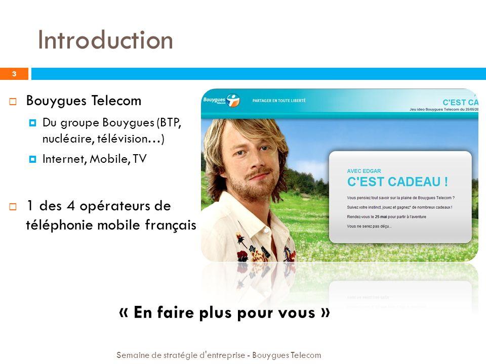 Introduction 3 Bouygues Telecom Du groupe Bouygues (BTP, nucléaire, télévision…) Internet, Mobile, TV 1 des 4 opérateurs de téléphonie mobile français