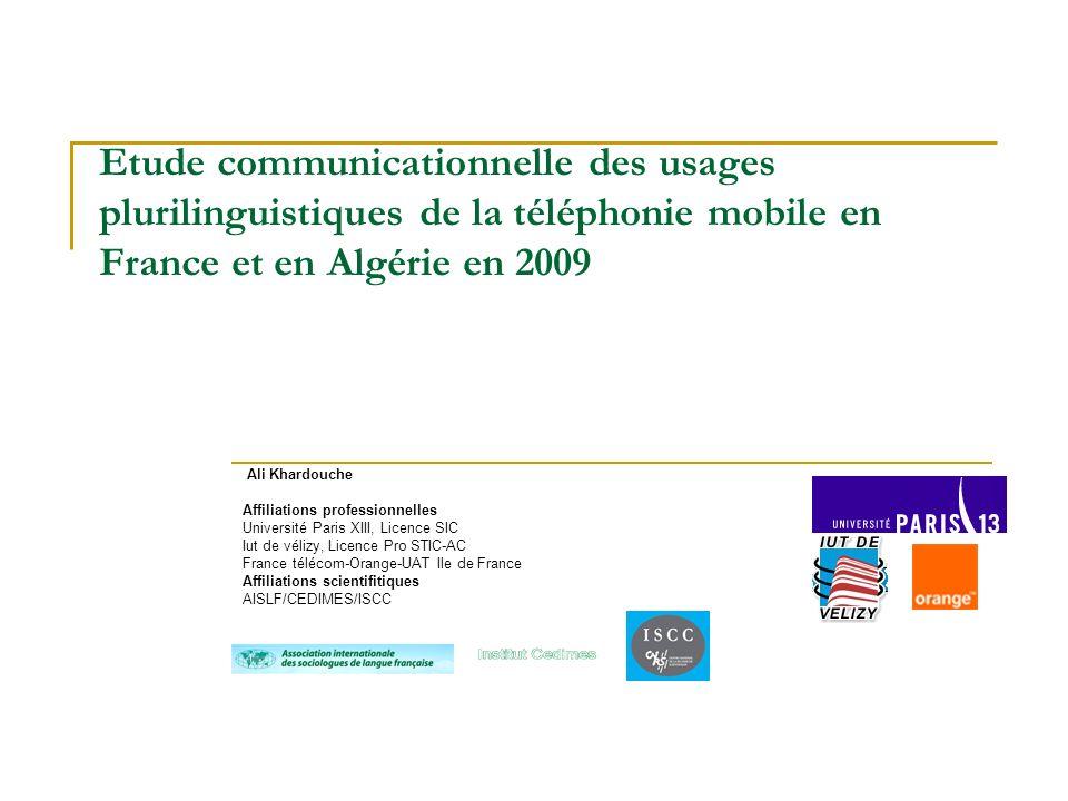 Etude communicationnelle des usages plurilinguistiques de la téléphonie mobile en France et en Algérie en 2009 Ali Khardouche Affiliations professionn