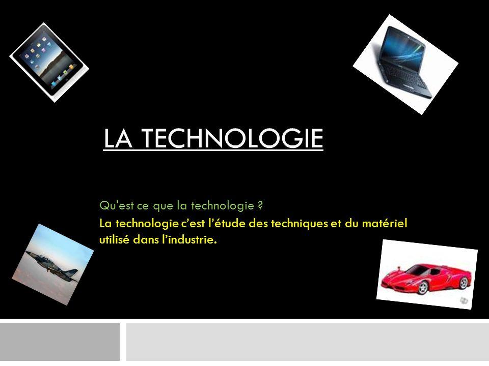 LA TECHNOLOGIE La technologie cest létude des techniques et du matériel utilisé dans lindustrie. Qu'est ce que la technologie ?