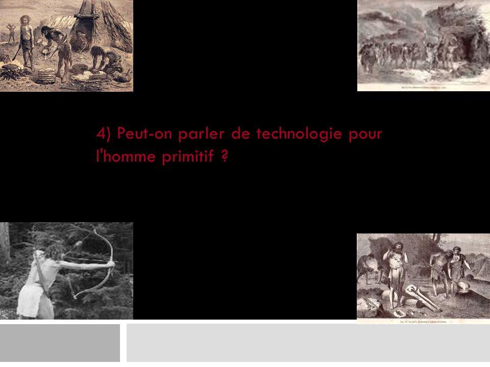 4) Peut-on parler de technologie pour l'homme primitif ?