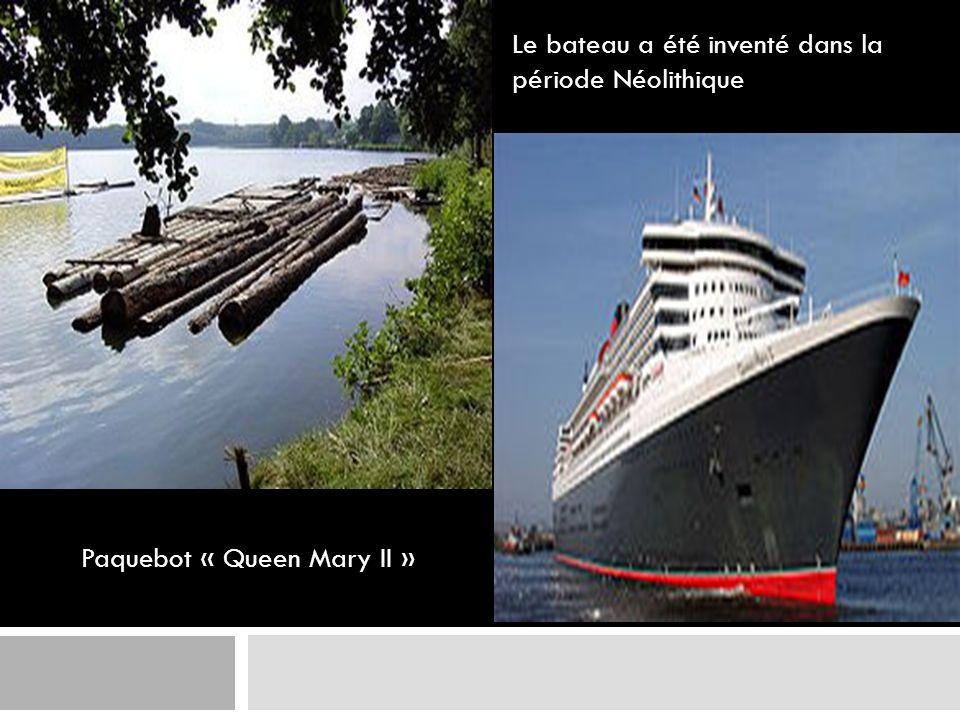 Le bateau a été inventé dans la période Néolithique Paquebot « Queen Mary II »