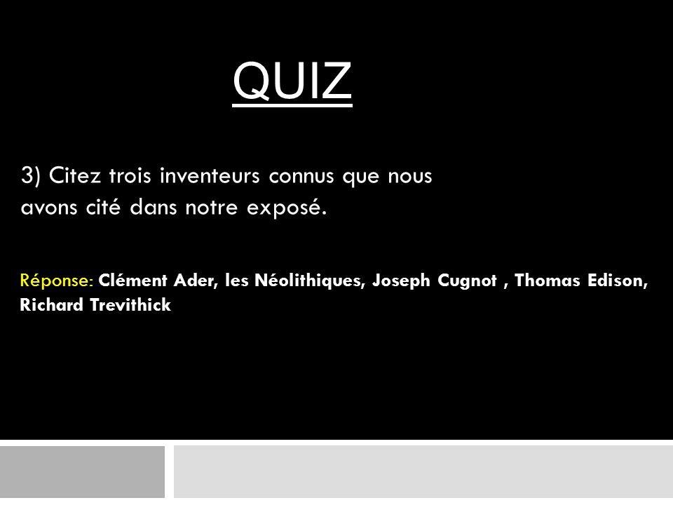 3) Citez trois inventeurs connus que nous avons cité dans notre exposé. Réponse: Clément Ader, les Néolithiques, Joseph Cugnot, Thomas Edison, Richard