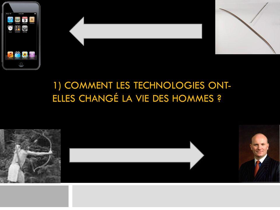 1) COMMENT LES TECHNOLOGIES ONT- ELLES CHANGÉ LA VIE DES HOMMES ?