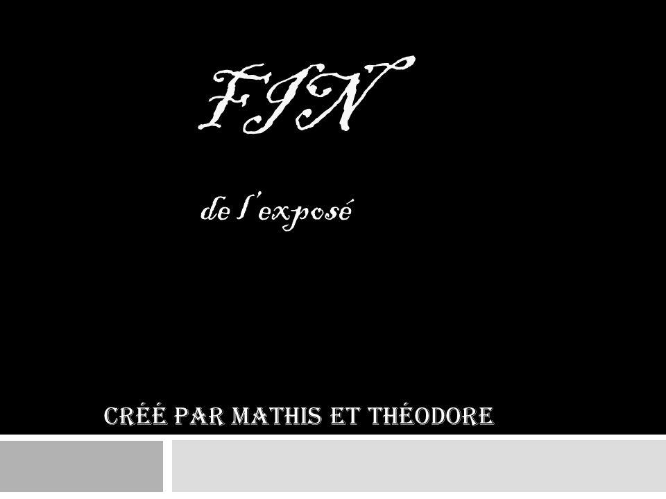 FIN de lexposé Créé par Mathis et Théodore