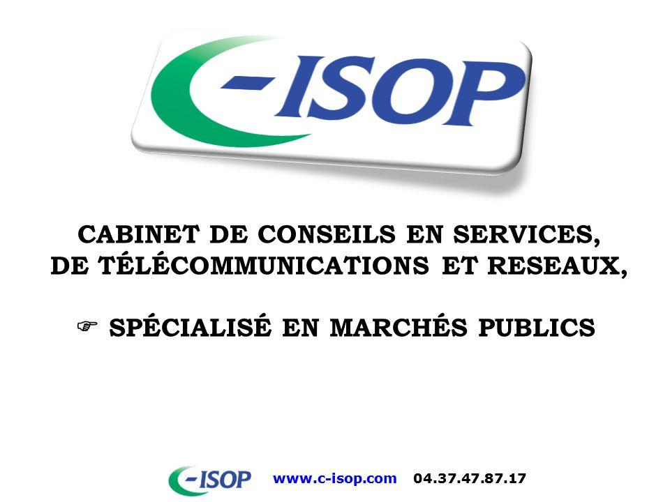 www.c-isop.com 04.37.47.87.17 CABINET DE CONSEILS EN SERVICES, DE TÉLÉCOMMUNICATIONS ET RESEAUX, SPÉCIALISÉ EN MARCHÉS PUBLICS
