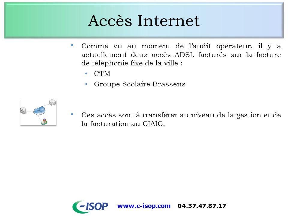 www.c-isop.com 04.37.47.87.17 Accès Internet Comme vu au moment de laudit opérateur, il y a actuellement deux accès ADSL facturés sur la facture de té