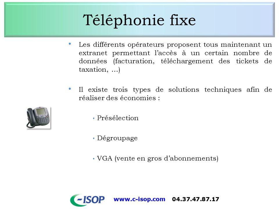 www.c-isop.com 04.37.47.87.17 Téléphonie fixe Les différents opérateurs proposent tous maintenant un extranet permettant laccès à un certain nombre de