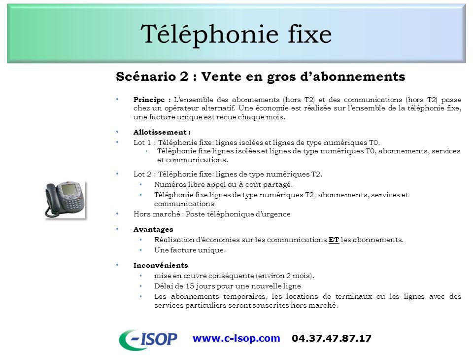 www.c-isop.com 04.37.47.87.17 Téléphonie fixe Scénario 2 : Vente en gros dabonnements Principe : Lensemble des abonnements (hors T2) et des communicat