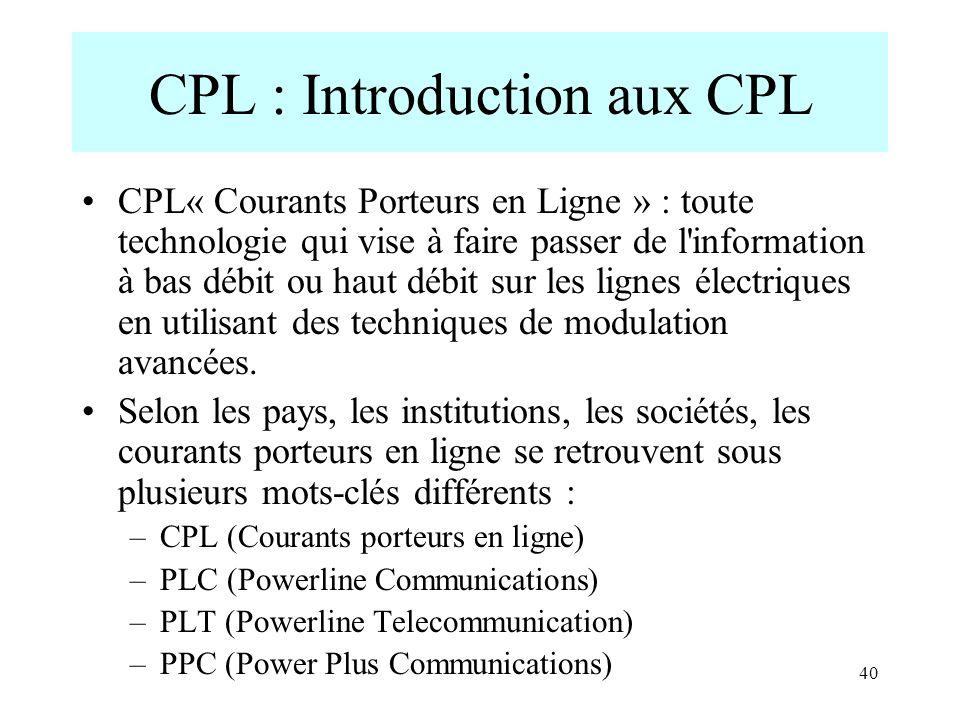 40 CPL : Introduction aux CPL CPL« Courants Porteurs en Ligne » : toute technologie qui vise à faire passer de l'information à bas débit ou haut débit
