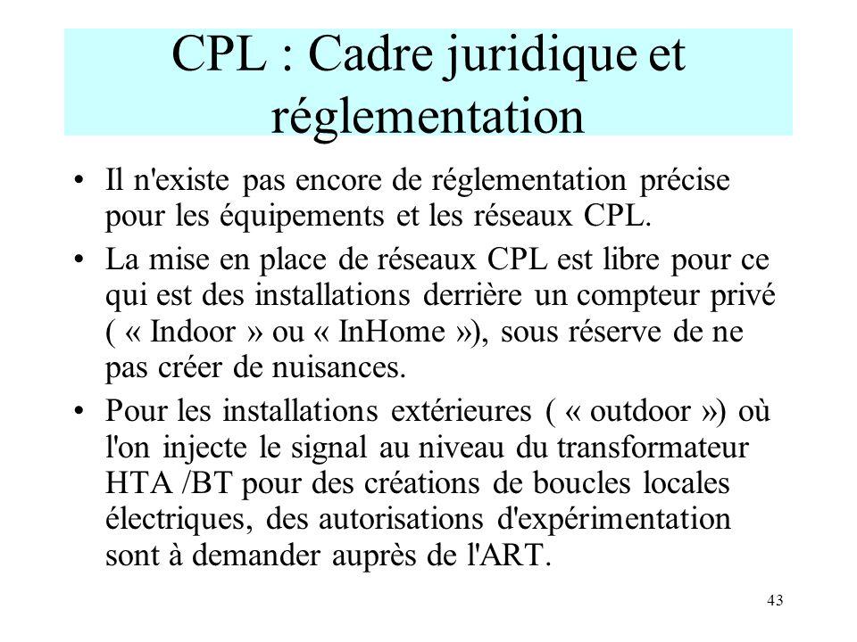 43 CPL : Cadre juridique et réglementation Il n'existe pas encore de réglementation précise pour les équipements et les réseaux CPL. La mise en place