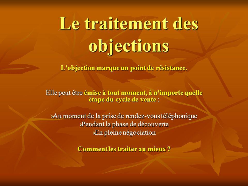 Le traitement des objections L objection marque un point de résistance.