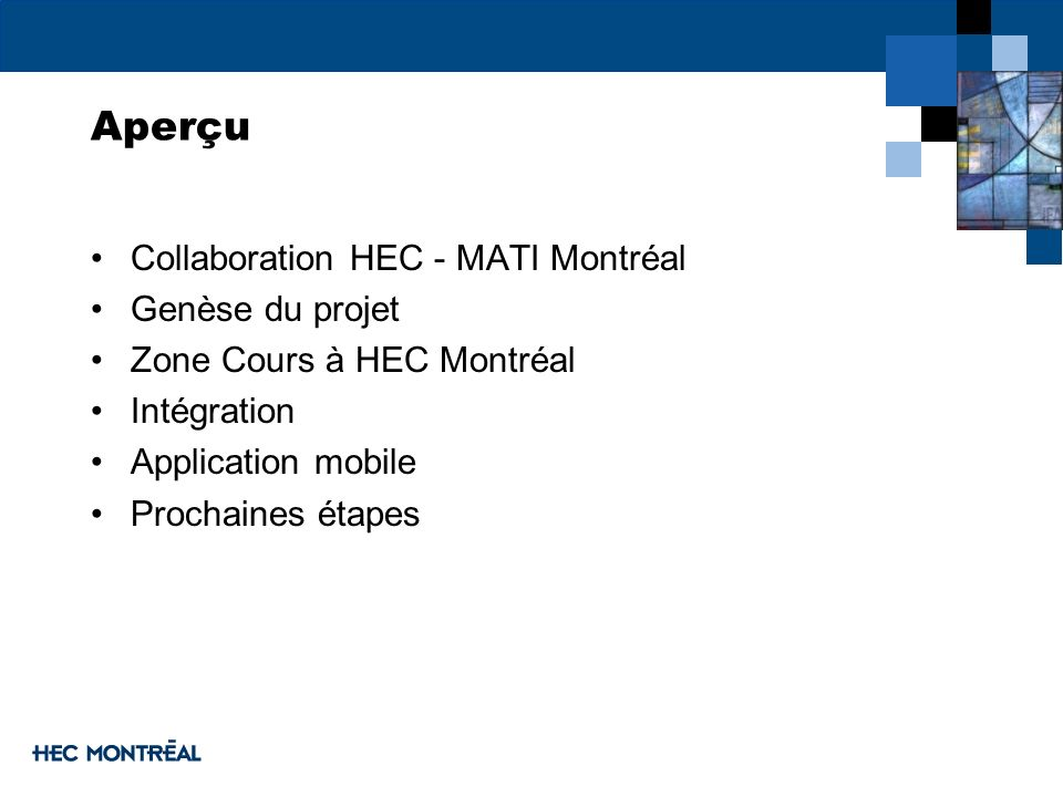Aperçu Collaboration HEC - MATI Montréal Genèse du projet Zone Cours à HEC Montréal Intégration Application mobile Prochaines étapes