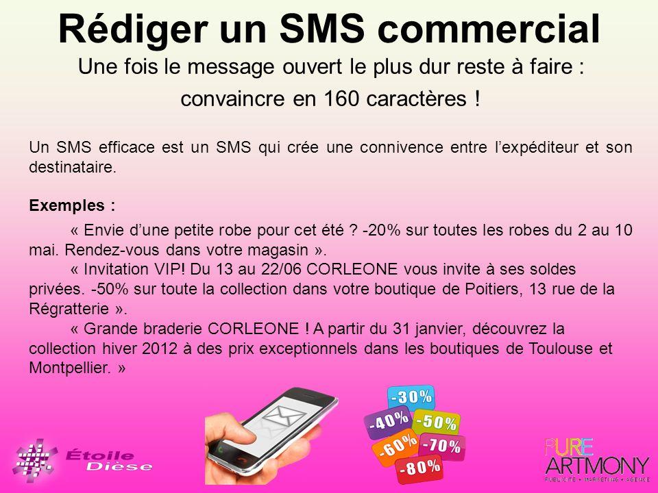 Rédiger un SMS commercial Une fois le message ouvert le plus dur reste à faire : convaincre en 160 caractères ! Un SMS efficace est un SMS qui crée un