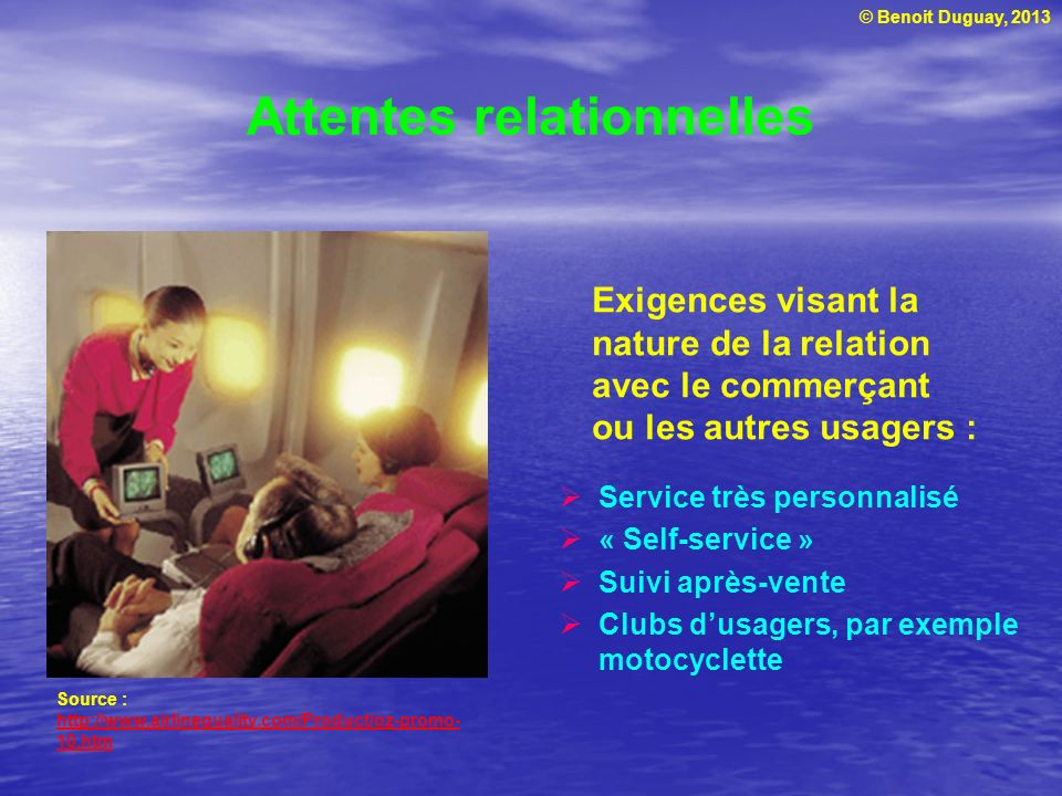 © Benoit Duguay, 2013 Attentes relationnelles Exigences visant la nature de la relation avec le commerçant ou les autres usagers : Source : http://www