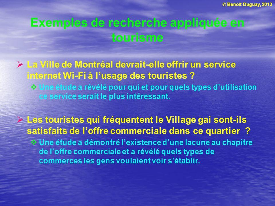 © Benoit Duguay, 2013 Exemples de recherche appliquée en tourisme La Ville de Montréal devrait-elle offrir un service internet Wi-Fi à lusage des tour