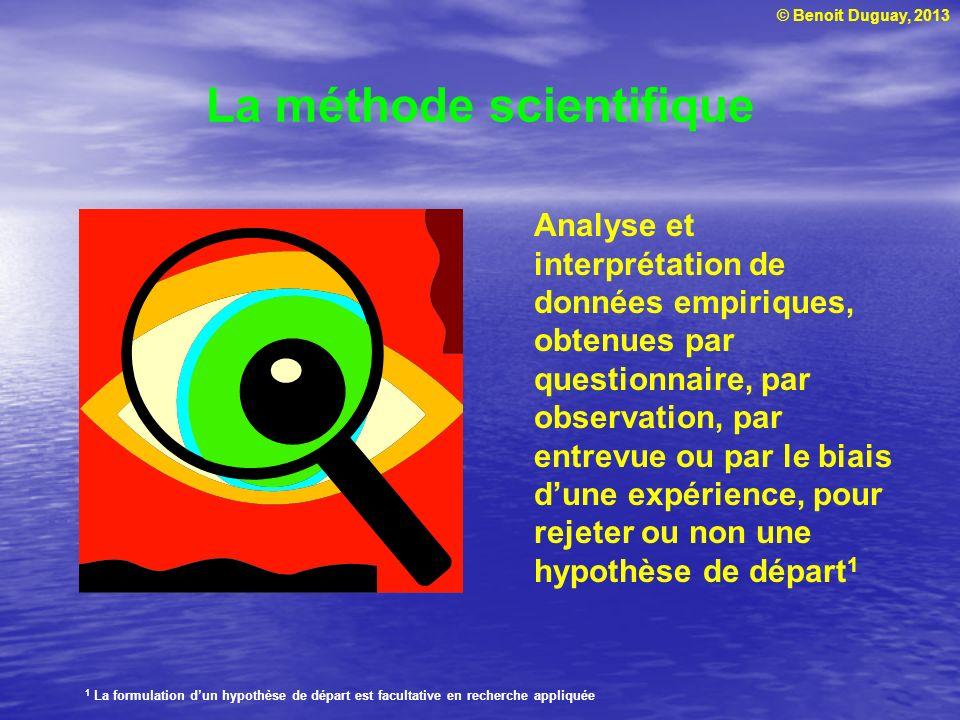 © Benoit Duguay, 2013 La méthode scientifique Analyse et interprétation de données empiriques, obtenues par questionnaire, par observation, par entrev